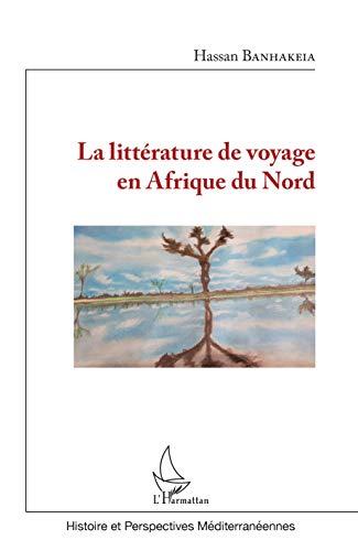 La littérature de voyage en Afrique du Nord (Histoire et perspectives médit) por Hassan Banhakeia