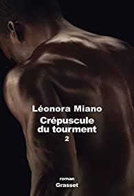 Crépuscule du tourment, tome 2 : Héritage par Léonora Miano