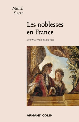 Les noblesses en France: Du XVIe au milieu du XIXe sicle