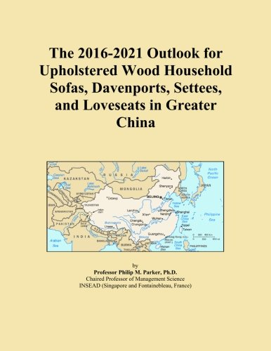 The 2016-2021 Outlook for Upholstered Wood Household Sofas, Davenports, Settees, and Loveseats in Greater China