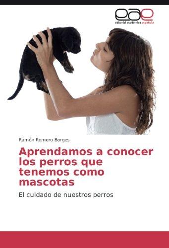 Aprendamos a conocer los perros que tenemos como mascotas: El cuidado de nuestros perros