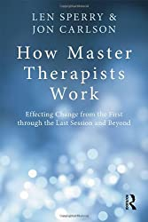 How Master Therapists Work: Effecting Change from the First through the Last Session and Beyond by Len Sperry (2013-12-20)