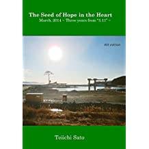 """The Seed of Hope in the Heart: March 2014 – Three years from """"3.11"""" (English Edition)"""