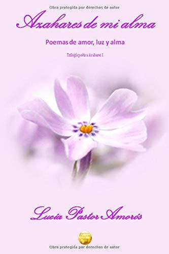 Azahares de mi alma: Poemas de Amor,Luz y Alma