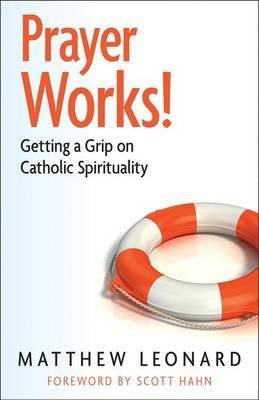 [(Prayer Works! : Getting a Grip on Catholic Spirituaity)] [By (author) Matthew Leonard] published on (July, (Matthews Grip)