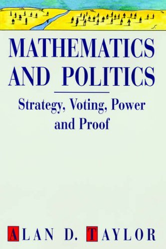 Mathematics and Politics: Strategy, Voting, Power and Proof (Textbooks in Mathematical Sciences) by Alan D. Taylor (1995-01-01)