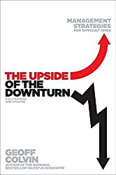 The Upside of the Downturn: Management Strategies for Difficult Times by Geoff Colvin (2012-08-28)