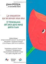 Le coquelicot qui se sentait tout seul/D' feierblumm déi sech ganz eleng gefillt huet : Edition bilingue