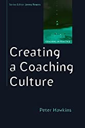 Creating a Coaching Culture by Peter Hawkins (2012-04-01)