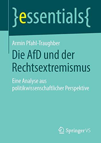 Die AfD und der Rechtsextremismus: Eine Analyse aus politikwissenschaftlicher Perspektive (essentials)