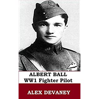 Capt. Albert Ball. WW1 Fighter Pilot. 'RAF 100 Tribute.': WW1 Short Biography. (WW1: Military Teenager Series. Book 6) (English Edition)