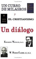 UN CURSO DE MILAGROS y el cristianismo - Un di??logo (Spanish Edition) by Kenneth Wapnick (1995-10-01)