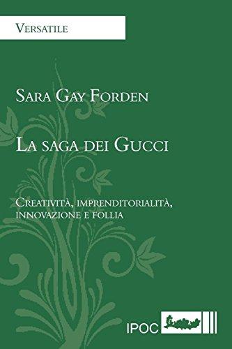 La saga dei Gucci. Una storia avvincente di creatività, fascino, successo, follia