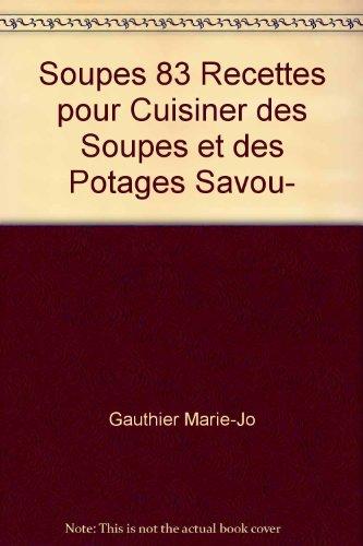 Soupes 83 Recettes pour Cuisiner des Soupes et des Potages Savou-