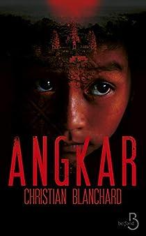 Angkar - Christian Blanchard - Babelio