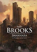 Shannara - La trilogie originale : L'épée de Shannara ; Les pierres elfiques de Shannara ; L'enchantement de Shannara de Terry Brooks