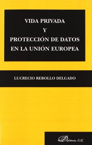 Vida privada y protección de datos en la Unión Europea por Lucrecio Rebollo Delgado