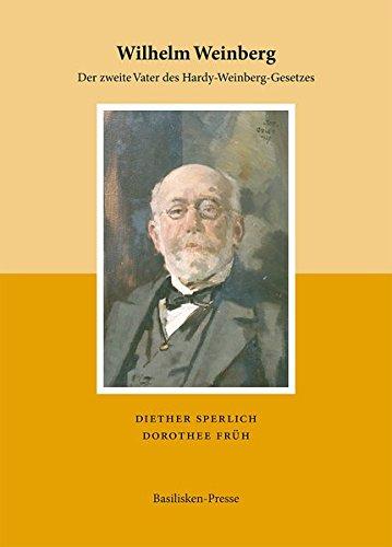 Wilhelm Weinberg (1862–1937): Der zweite Vater des Hardy-Weinberg-Gesetzes (Acta Biohistorica)