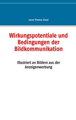 Wirkungspotentiale und Bedingungen der Bildkommunikation: Illustriert an Bildern aus der Anzeigenwerbung
