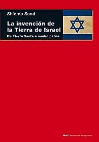 La invención de la tierra de Israel. De Tierra Santa a madre patria par Shlomo Sand