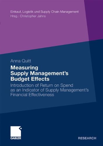 Measuring Supply Management's Budget Effects: Introduction of Return on Spend as an Indicator of Supply Management's Financial Effectiveness (Einkauf, Logistik und Supply Chain Management)