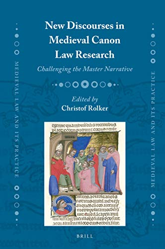 New Discourses in Medieval Canon Law Research: Challenging the Master Narrative (Medieval Law and Its Practice, Band 28) (Medieval Canon Law)