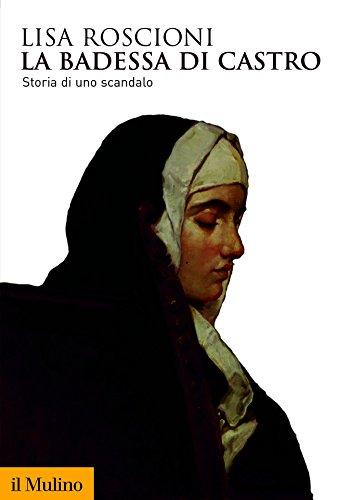 La badessa di Castro: Storia di uno scandalo (Biblioteca storica)