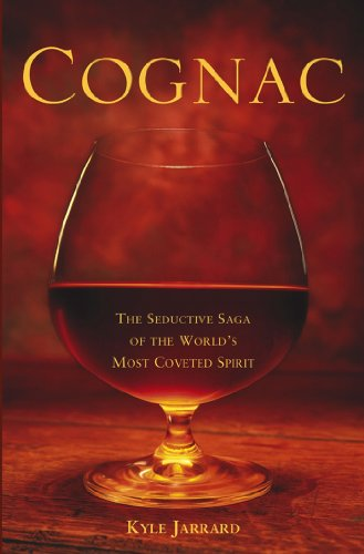 Cognac: The Seductive Saga of the World\'s Most Coveted Spirit