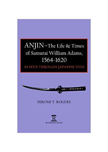 Anjin - The Life & Times of Samurai William Adams, 1564-1620: As Seen Through Japanese Eyes (English Edition)