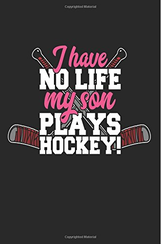 I Have No Life My Son Plays Hockey!: Lined Notebook Journal To Write In por My Lined Journal