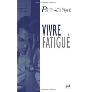 Vivre fatigué : Colloque de le revue française de psychosomatique