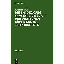 Die Entdeckung Shakespeares auf der deutschen Bühne des 18. Jahrhunderts: Adaption und Wirkung der Vermittlung auf dem Theater (Theatron, Band 46)