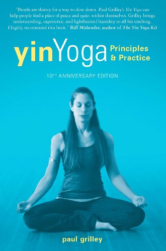 Yin Yoga: Principles and Practice — 10th Anniversary Edition (English Edition)