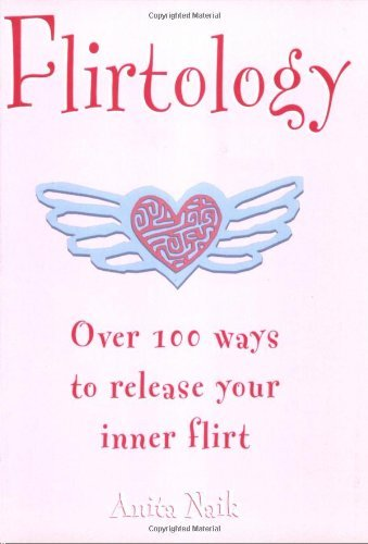 Flirtology: Over 100 Ways to Release Your Inner Flirt by Anita Naik (2004-12-27)