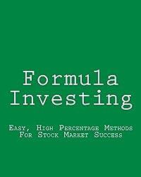 Formula Investing: Easy, High Percentage Methods for Stock Market Success