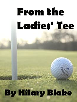From the Ladies' Tee (English Edition) di [Blake, Hilary]
