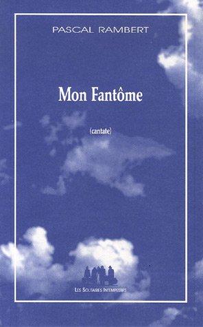 Mon Fantôme : Cantate par Pascal Rambert