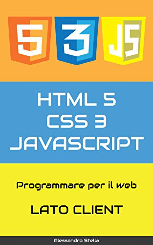 HTML5, CSS3, JavaScript, ajax, jQuery: Programmare per il web, lato client