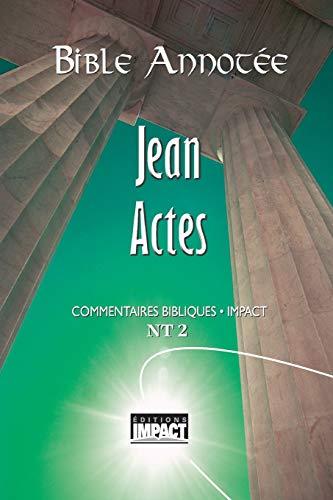 Bible annotée N.T. 2 - Jean à Actes: Commentaires bibliques Impact par Louis Bonnet