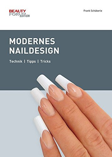 Modernes Naildesign: Technik, Tipps, Tricks für Naildesigner