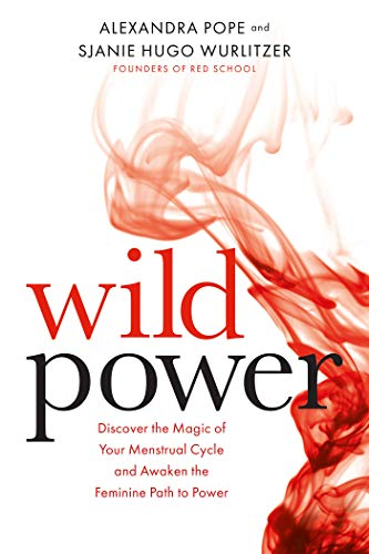 Wild Power: Discover the Magic of Your Menstrual Cycle and Awaken the Feminine Path to Power por Alexandra Pope