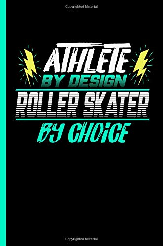 Athlete By Design Roller Skater By Choice: Notebook & Journal Or Diary For Skating Sports Lovers - Take Your Notes Or Gift It To Buddies, College Ruled Paper (120 Pages, 6x9
