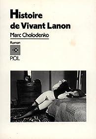 Histoire de Vivant Lanon par Marc Cholodenko