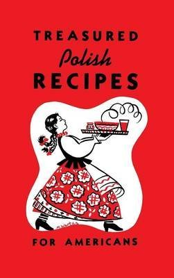 [(Treasured Polish Recipes for Americans)] [Edited by Marie Sokolowski ] published on (September, 2013)