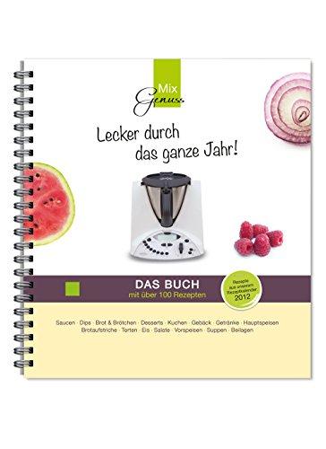 Lecker durch das ganze Jahr! - Das Buch: Rezepte für den Thermomix aus unserem Kalender 2012