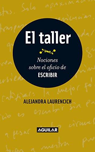 El taller. Nociones sobre el oficio de escribir por Alejandra Laurencich