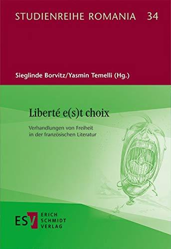 Liberté e(s)t choix: Verhandlungen von Freiheit in der französischen Literatur (Studienreihe Romania (StR), Band 34)