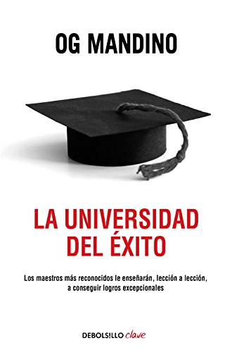 La universidad del éxito: Los maestros más reconocidos le enseñarán, lección a lección, a conseguir logros (CLAVE)