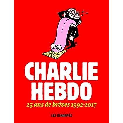 Charlie Hebdo - 25 ans de brèves 1992-2017