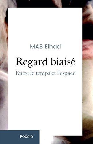 Regard biaisé: Entre le temps et l'espace par MAB Elhad